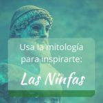 Usa la mitología para inspirarte: las ninfas