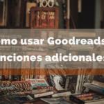 Cómo usar Goodreads: funciones adicionales