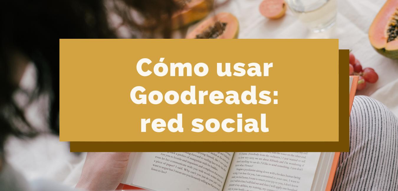 Cómo usar Goodreads: red social