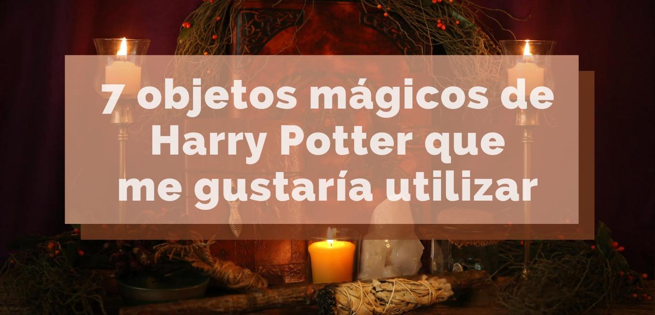 7 objetos mágicos de Harry Potter que me gustaría utilizar