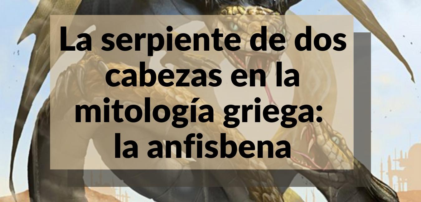 Lee más sobre el artículo La serpiente de dos cabezas de la mitología griega: la Anfisbena