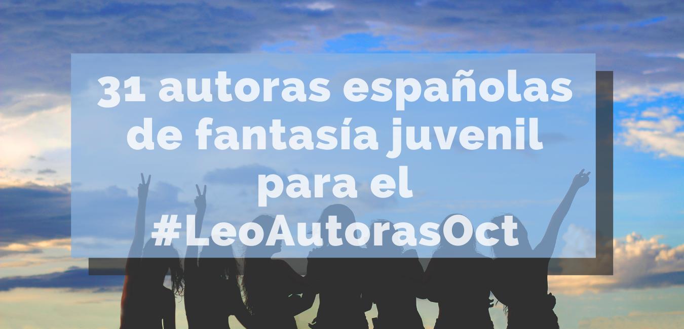 31 autoras españolas de fantasía juvenil para el #LeoAutorasOct