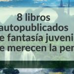 8 libros autopublicados de fantasía juvenil que merecen la pena