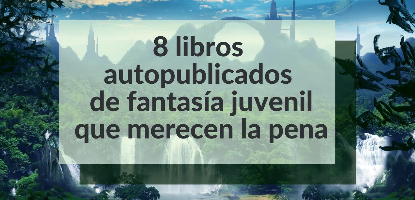 Lee más sobre el artículo 8 libros autopublicados de fantasía juvenil que merecen la pena