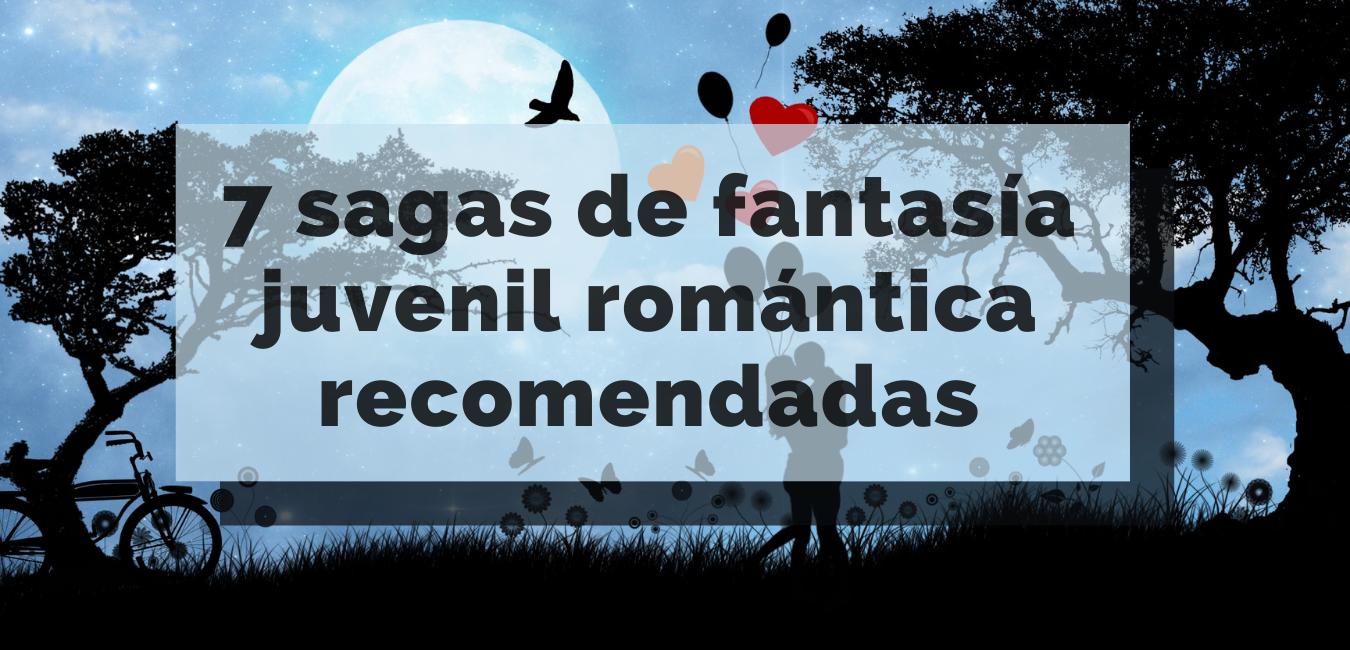 7 Sagas de fantasía juvenil romántica recomendadas
